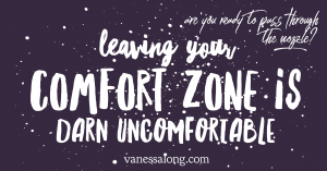 Leaving Your Comfort Zone is Darn Uncomfortable