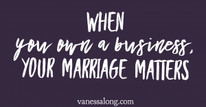 When You Own a Business, Your Marriage Matters