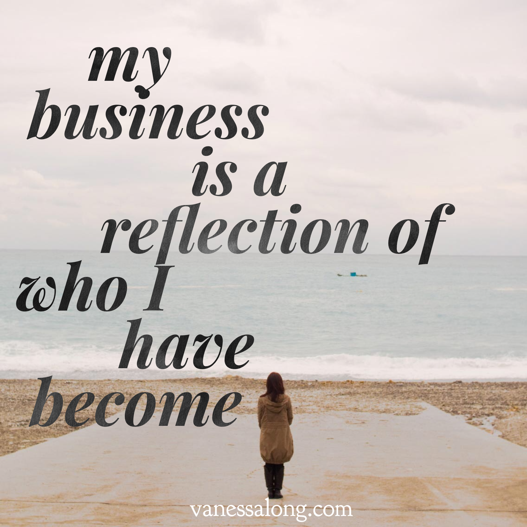 my business is a reflection of who I have become